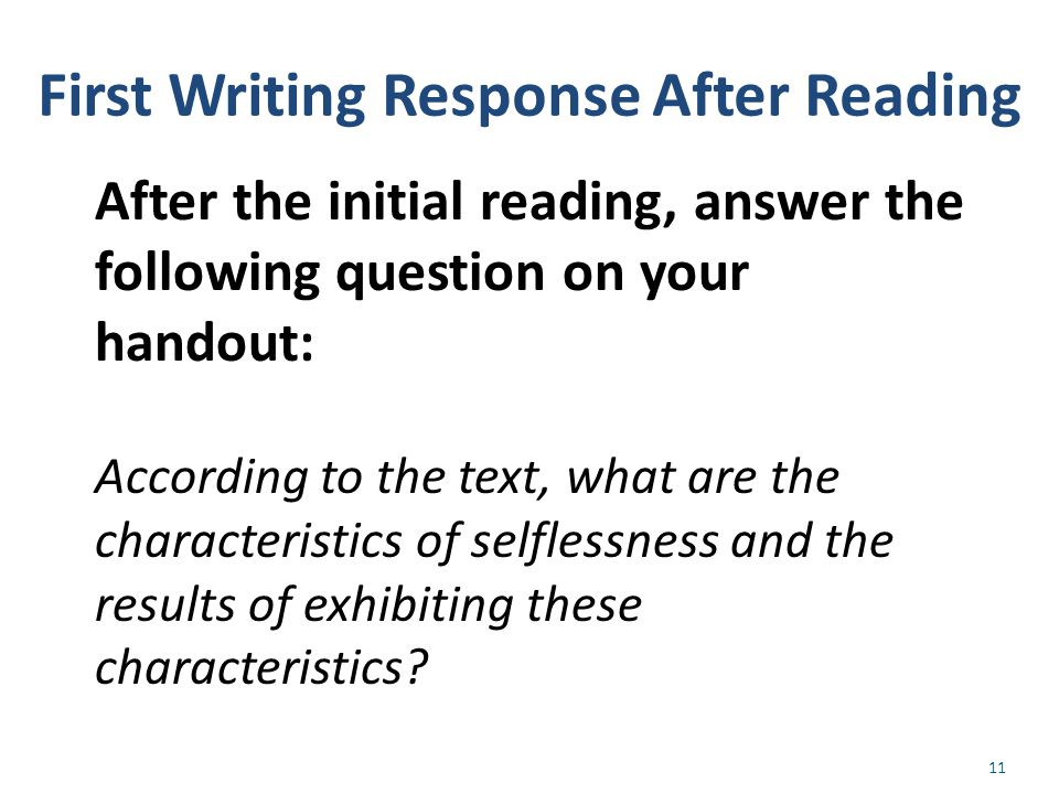 First Writing Response After Reading After the initial reading, answer the following question on your handout: According to the text, what are the characteristics of selflessness and the results of exhibiting these characteristics.