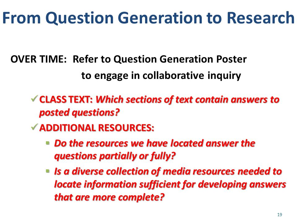 From Question Generation to Research OVER TIME: Refer to Question Generation Poster to engage in collaborative inquiry 19 CLASS TEXT: Which sections of text contain answers to posted questions.