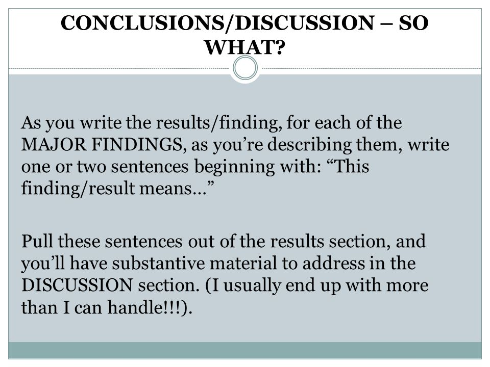 CONCLUSIONS/DISCUSSION – SO WHAT? As you write the results/finding, for each of the MAJOR FINDINGS, as you're describing them, write one or two senten