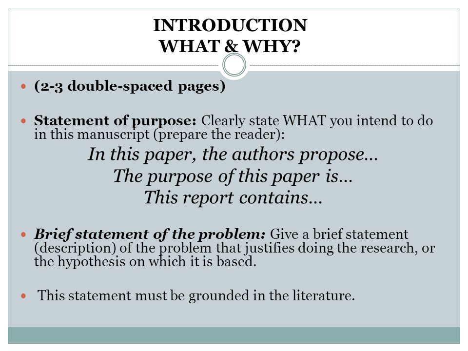 I INTRODUCTION WHAT & WHY? (2-3 double-spaced pages) Statement of purpose: Clearly state WHAT you intend to do in this manuscript (prepare the reader)