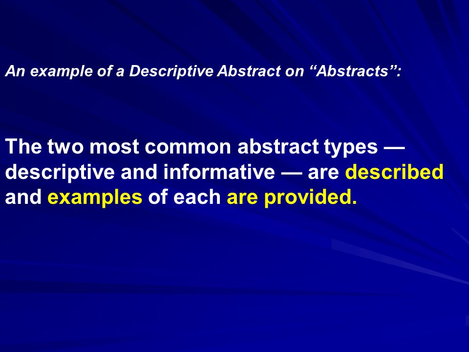 The two most common abstract types — descriptive and informative — are described and examples of each are provided.