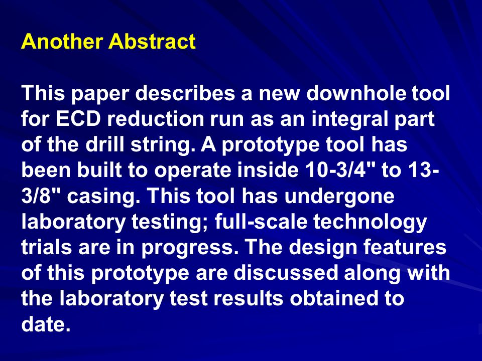Another Abstract This paper describes a new downhole tool for ECD reduction run as an integral part of the drill string.