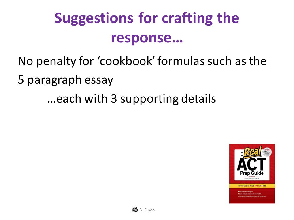Suggestions for crafting the response… No penalty for 'cookbook' formulas such as the 5 paragraph essay …each with 3 supporting details B.