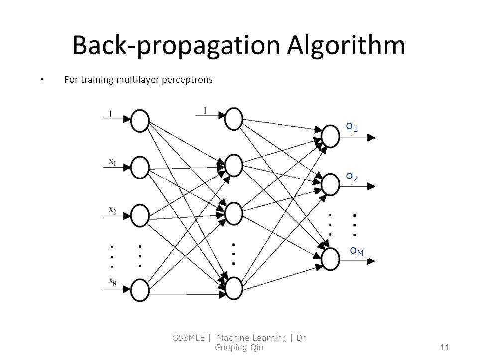 Back-propagation Algorithm For training multilayer perceptrons G53MLE | Machine Learning | Dr Guoping Qiu11 o1o1 o2o2 oMoM