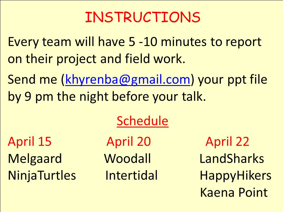 INSTRUCTIONS Every team will have 5 -10 minutes to report on their project and field work.