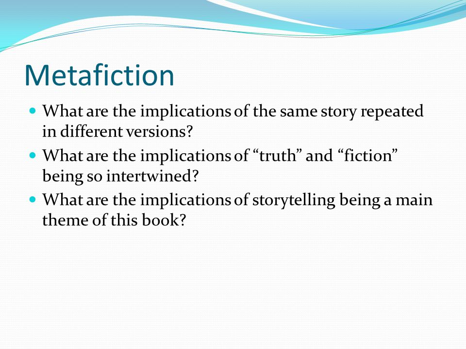 Metafiction What are the implications of the same story repeated in different versions.