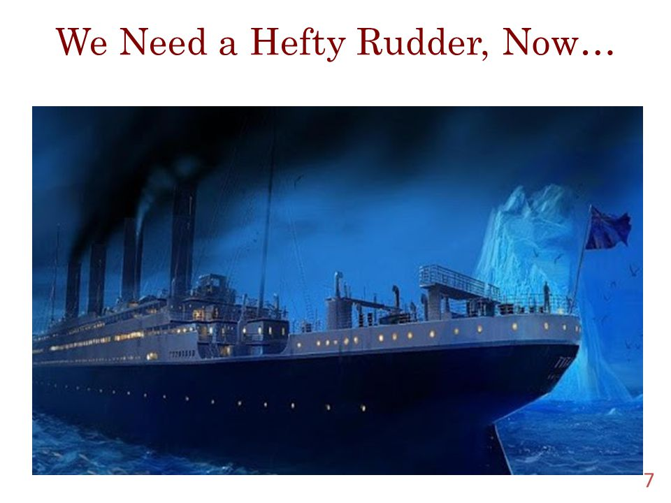 We Need a Hefty Rudder, Now… 7