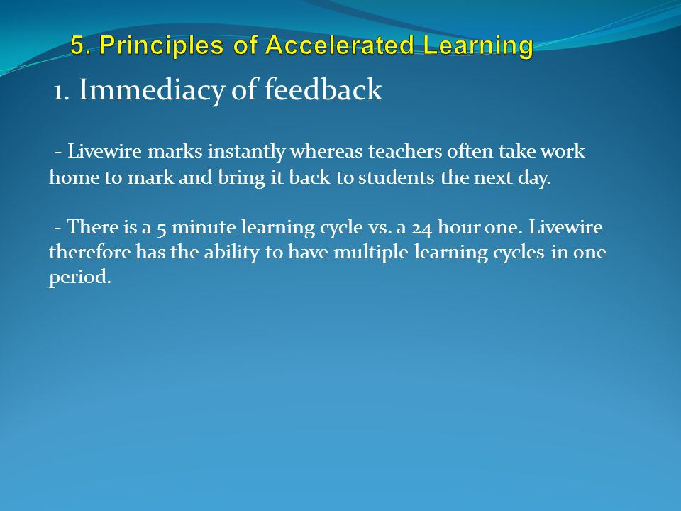 1. Immediacy of feedback - Livewire marks instantly whereas teachers often take work home to mark and bring it back to students the next day. - There