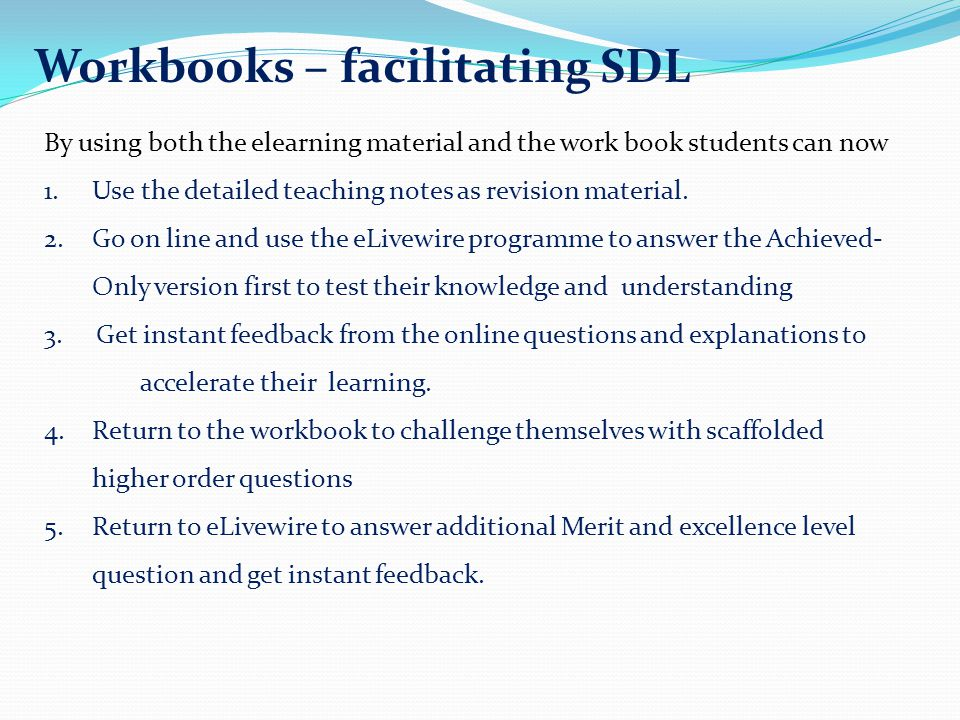 By using both the elearning material and the work book students can now 1.Use the detailed teaching notes as revision material. 2.Go on line and use t