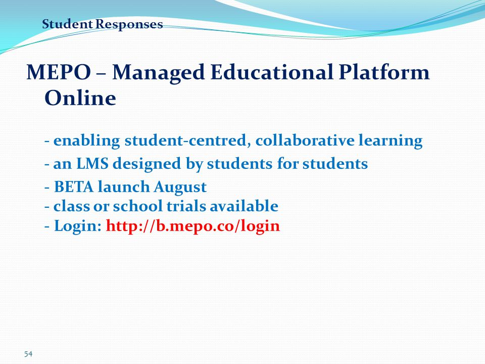 54 MEPO – Managed Educational Platform Online - enabling student-centred, collaborative learning - an LMS designed by students for students - BETA lau