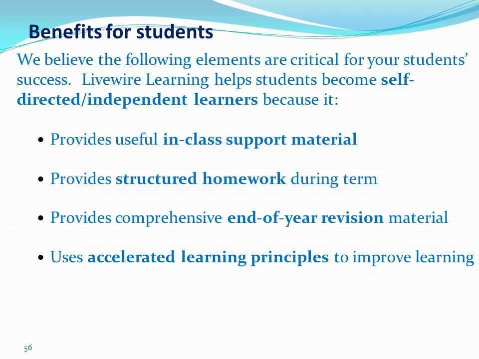 56 Benefits for students We believe the following elements are critical for your students' success. Livewire Learning helps students become self- dire