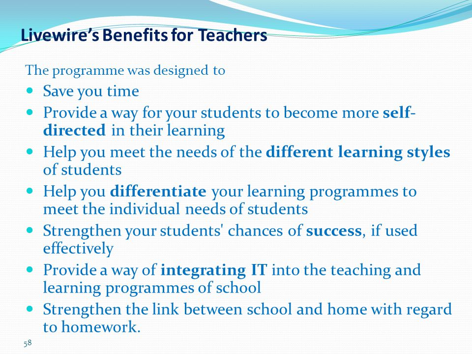 58 Livewire's Benefits for Teachers The programme was designed to Save you time Provide a way for your students to become more self- directed in their