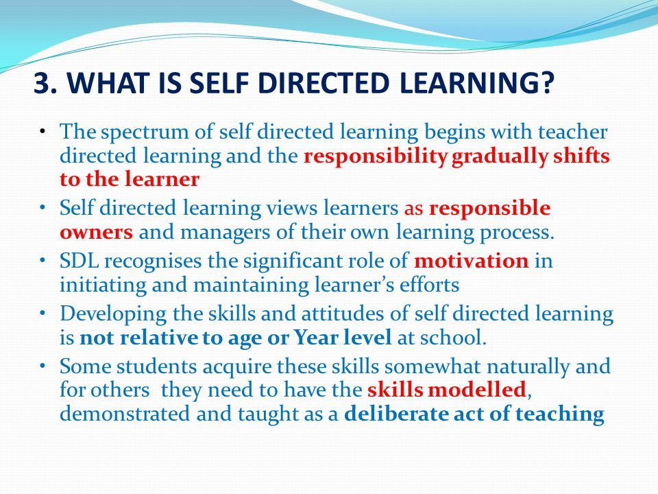 The spectrum of self directed learning begins with teacher directed learning and the responsibility gradually shifts to the learner Self directed lear