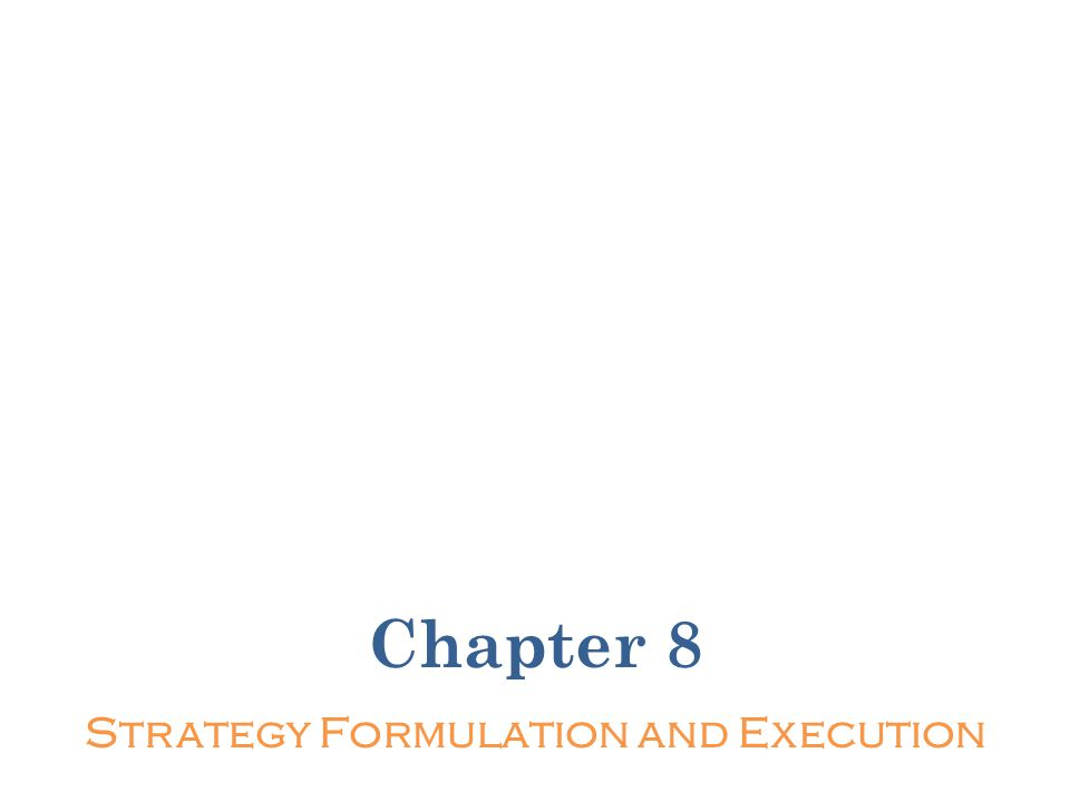 Chapter 8 Strategy Formulation and Execution