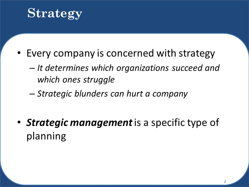 Every company is concerned with strategy – It determines which organizations succeed and which ones struggle – Strategic blunders can hurt a company S