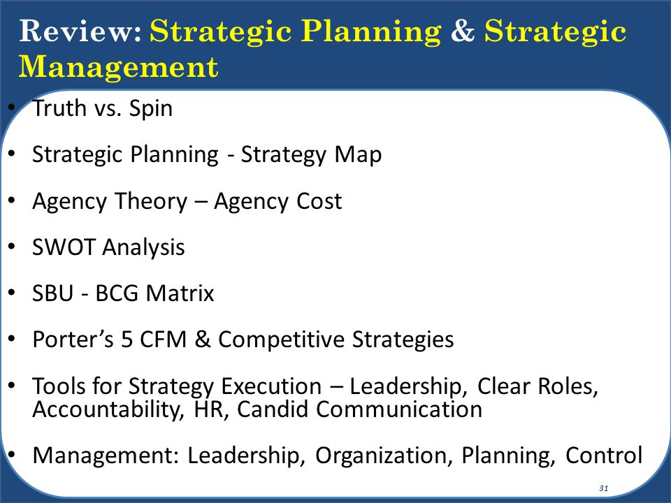 Truth vs. Spin Strategic Planning - Strategy Map Agency Theory – Agency Cost SWOT Analysis SBU - BCG Matrix Porter's 5 CFM & Competitive Strategies To