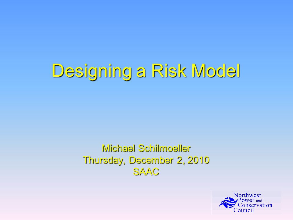 Designing a Risk Model Michael Schilmoeller Thursday, December 2, 2010 SAAC
