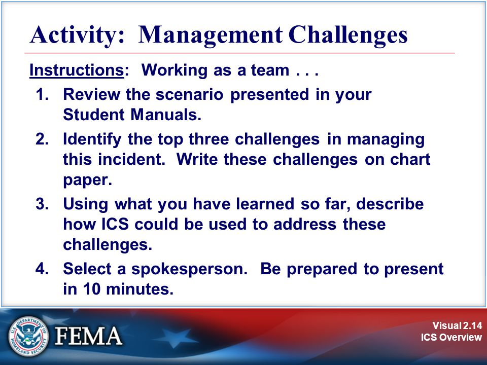 Visual 2.14 ICS Overview Activity: Management Challenges Instructions: Working as a team...