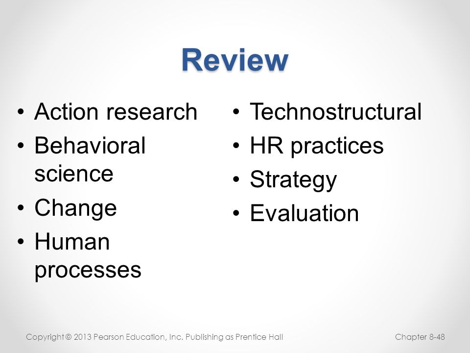 Review Action research Behavioral science Change Human processes Copyright © 2013 Pearson Education, Inc. Publishing as Prentice HallChapter 8-48 Tech