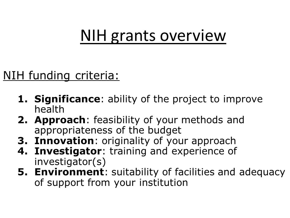 grants overview NIH Grant Proposals: Title Abstract Specific Aims Background & Significance Preliminary Studies Experimental Design and Methods Appendix