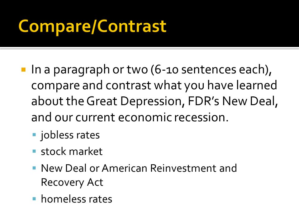  In a paragraph or two (6-10 sentences each), compare and contrast what you have learned about the Great Depression, FDR's New Deal, and our current economic recession.