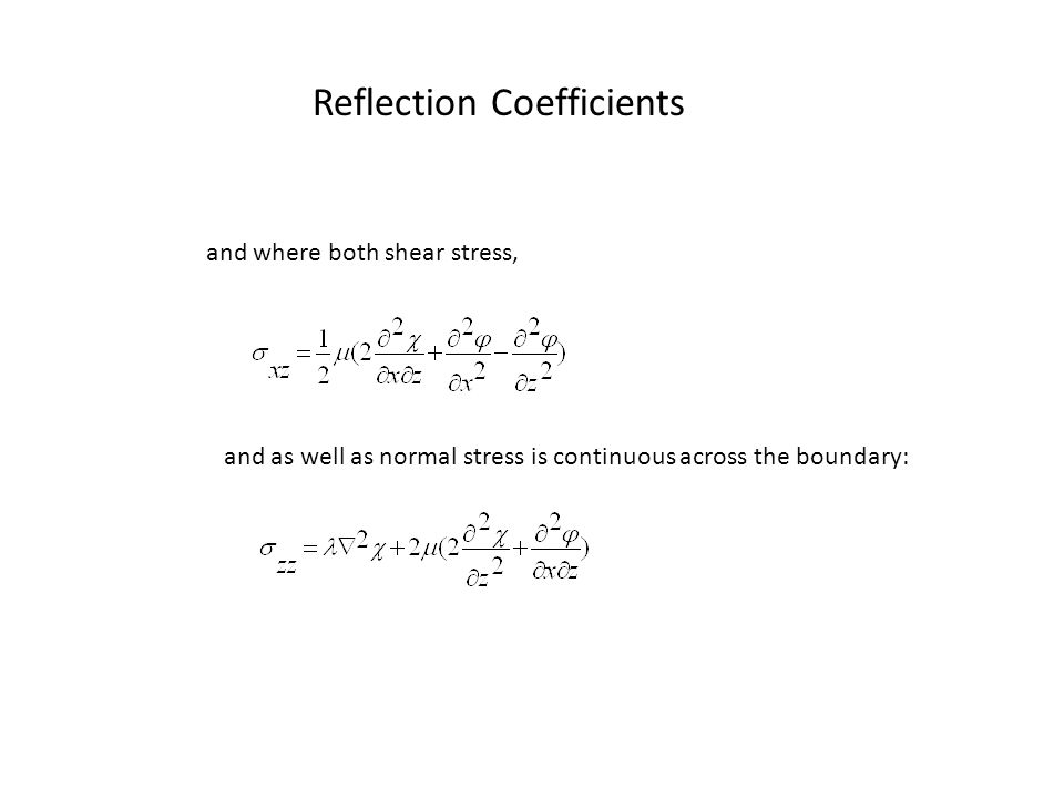 Reflection Coefficients When all these conditions are met and for the special case of normal incident conditions, we have that Zoeppritz's equations are: On occasions these equations will not add up to what you might expect…!
