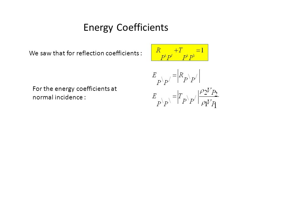 Energy Coefficients We saw that for reflection coefficients : For the energy coefficients at normal incidence :