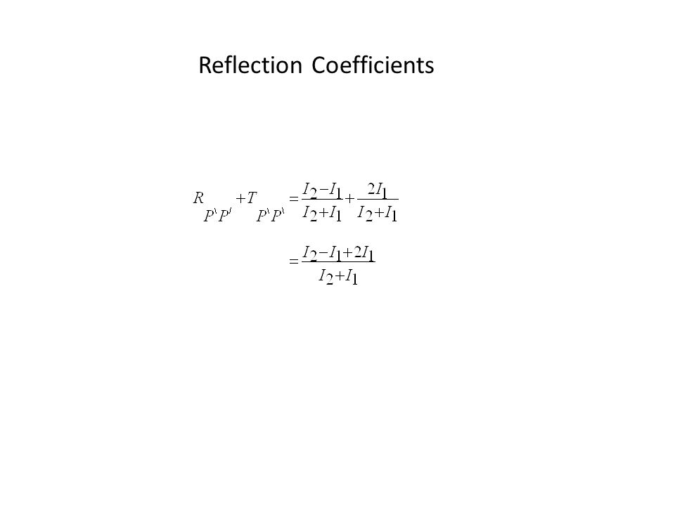 Energy Coefficients We saw that for reflection coefficients : For the energy coefficients at normal incidence : The sum of the energy is expected to be conserved across the boundary
