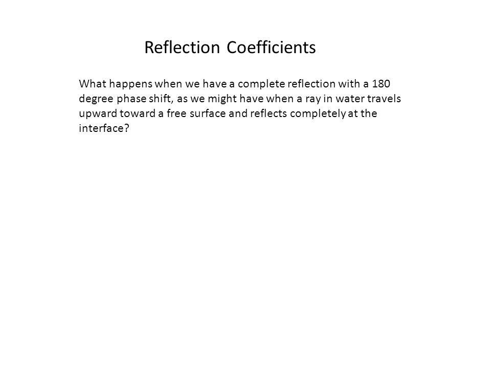 Reflection Coefficients at all angles: pre- and post-critical Matlab Code Reflection Coefficients Case: Rho: 2.2 /1.8 V: 1800/2500