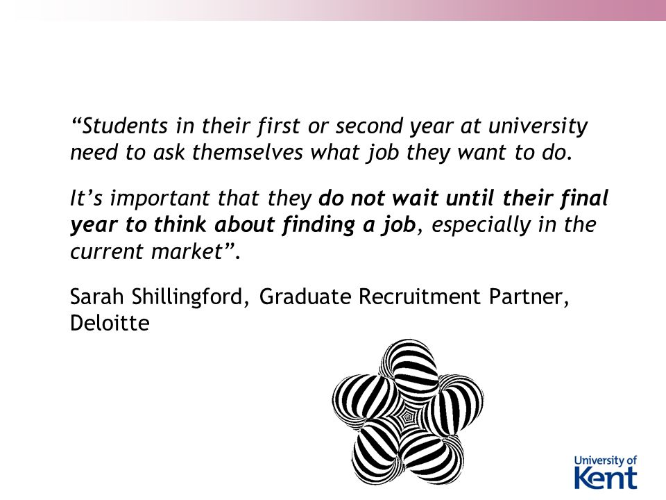 """""""Students in their first or second year at university need to ask themselves what job they want to do. It's important that they do not wait until thei"""