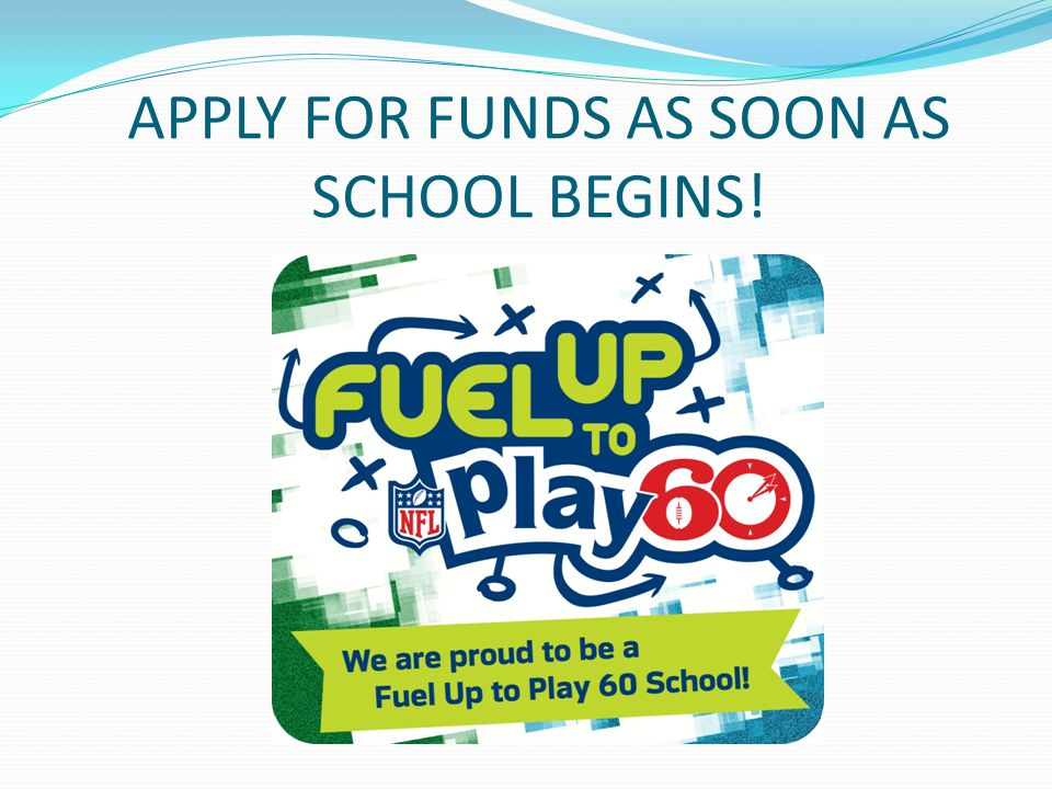 APPLY FOR FUNDS AS SOON AS SCHOOL BEGINS!