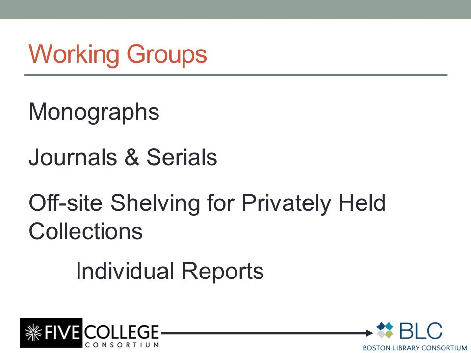 Working Groups Monographs Journals & Serials Off-site Shelving for Privately Held Collections Individual Reports