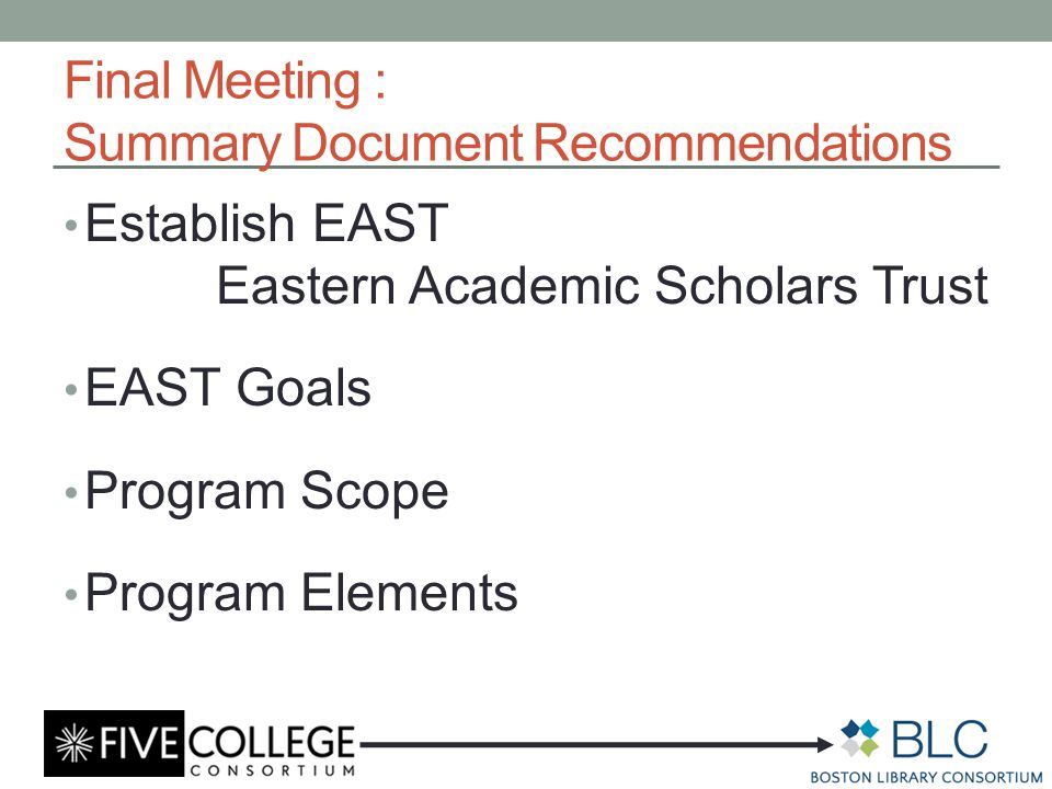 Final Meeting : Summary Document Recommendations Establish EAST Eastern Academic Scholars Trust EAST Goals Program Scope Program Elements