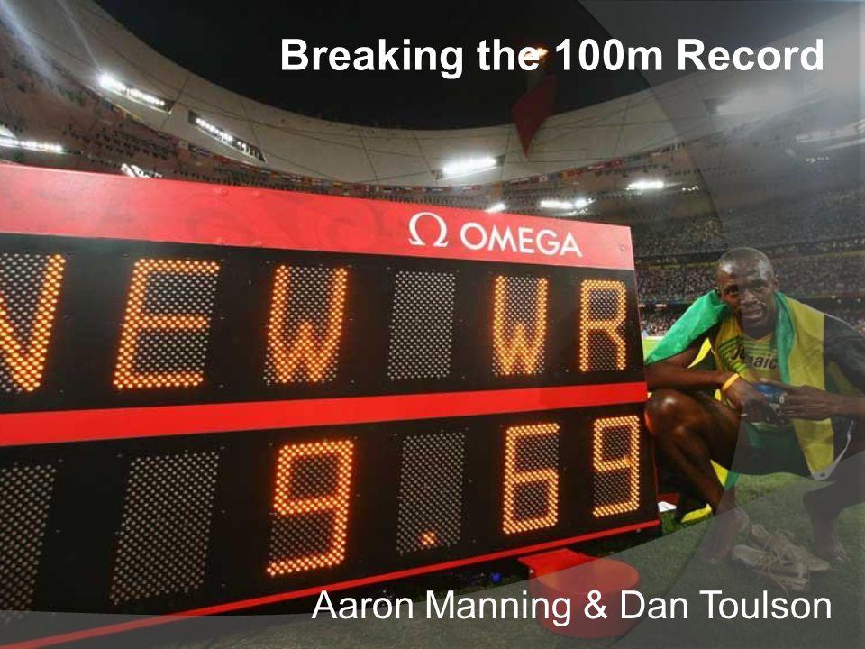 Breaking the 100m Record Aaron Manning & Dan Toulson