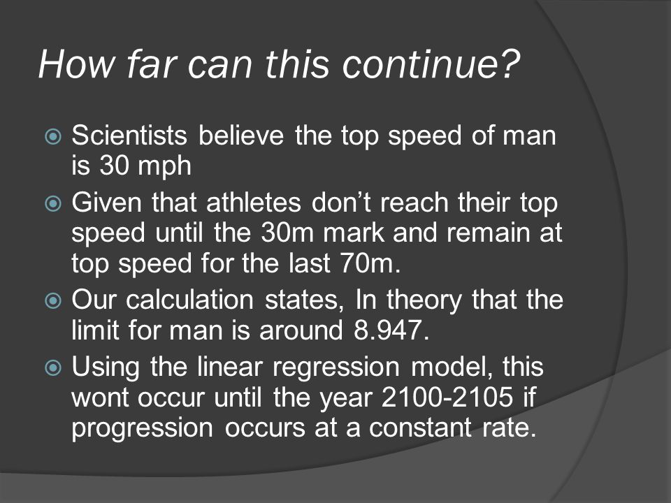 How far can this continue?  Scientists believe the top speed of man is 30 mph  Given that athletes don't reach their top speed until the 30m mark an