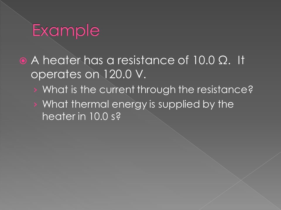  A heater has a resistance of 10.0 Ω. It operates on 120.0 V.