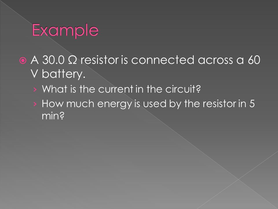  A 30.0 Ω resistor is connected across a 60 V battery.