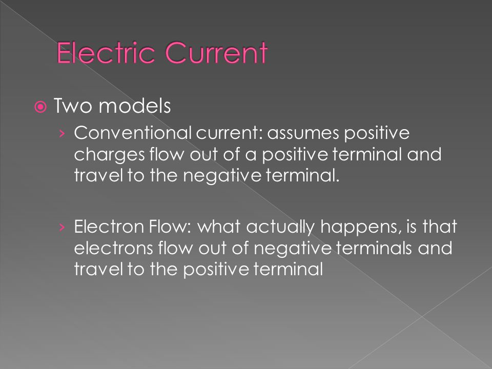  Two models › Conventional current: assumes positive charges flow out of a positive terminal and travel to the negative terminal.