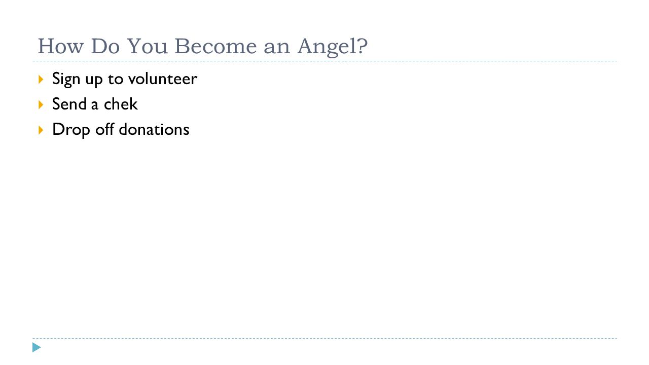 How Do You Become an Angel  Sign up to volunteer  Send a chek  Drop off donations