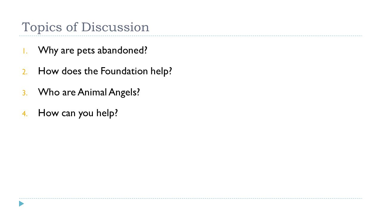 Topics of Discussion 1. Why are pets abandoned. 2.