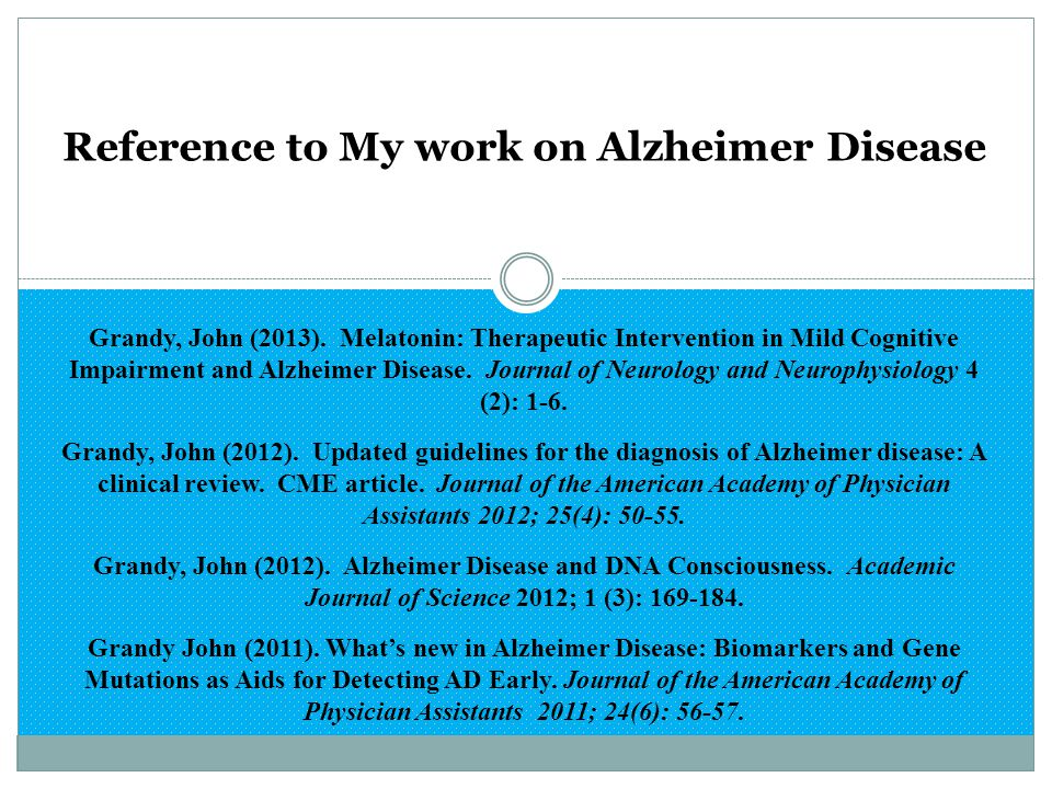 Reference to My work on Alzheimer Disease Grandy, John (2013). Melatonin: Therapeutic Intervention in Mild Cognitive Impairment and Alzheimer Disease.