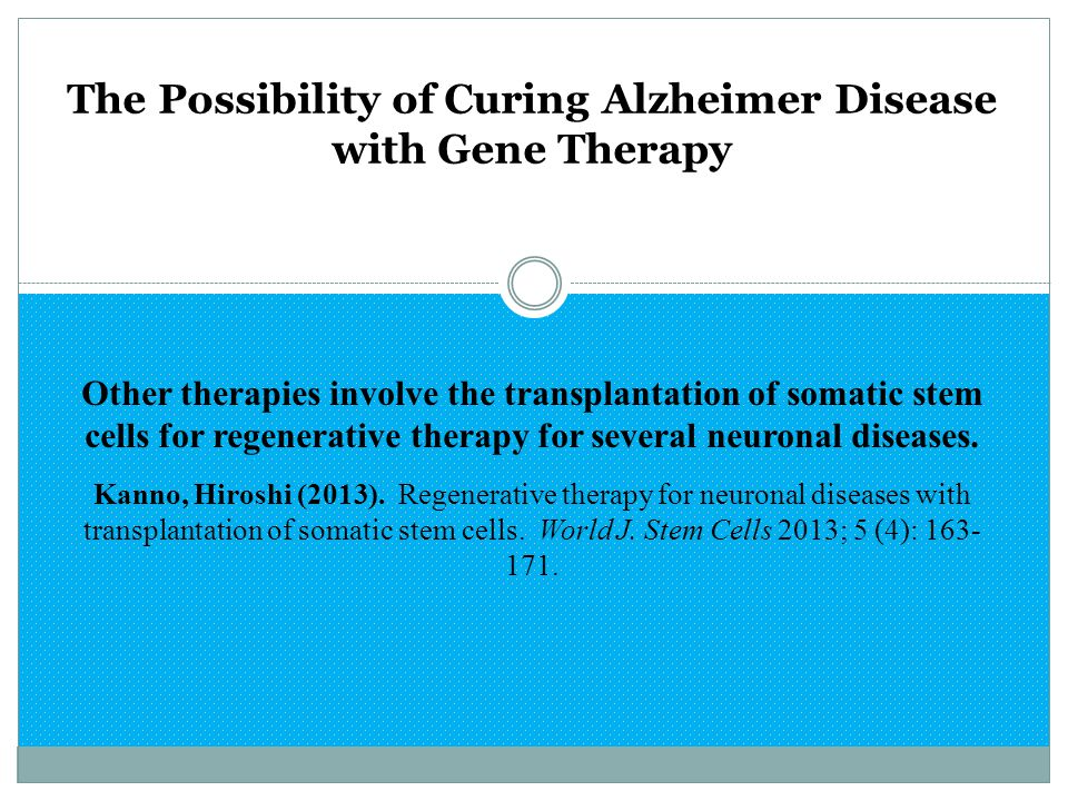 The Possibility of Curing Alzheimer Disease with Gene Therapy Other therapies involve the transplantation of somatic stem cells for regenerative thera