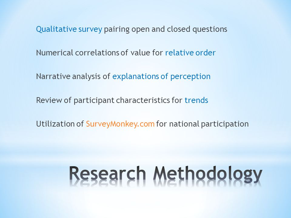 Qualitative survey pairing open and closed questions Numerical correlations of value for relative order Narrative analysis of explanations of perception Review of participant characteristics for trends Utilization of SurveyMonkey.com for national participation