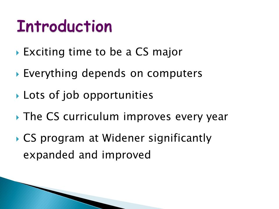 WWW Map for Exotic Vacations  Exciting time to be a CS major  Everything depends on computers  Lots of job opportunities  The CS curriculum improves every year  CS program at Widener significantly expanded and improved