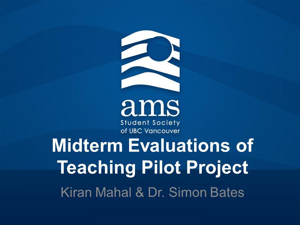 Midterm Evaluations of Teaching Pilot Project Kiran Mahal & Dr. Simon Bates