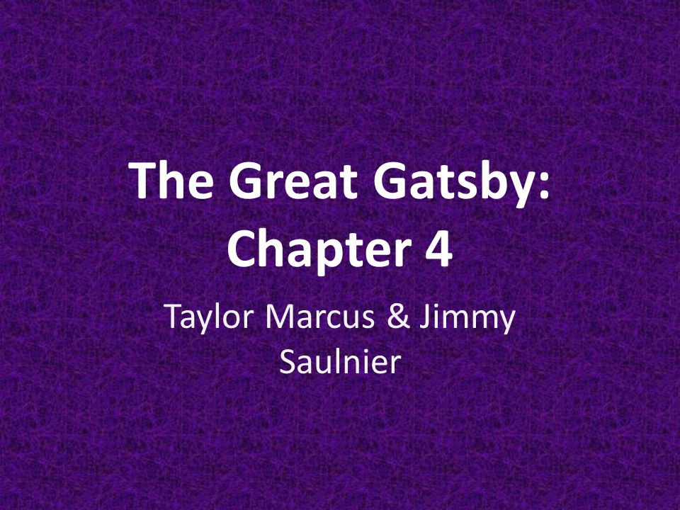The Great Gatsby: Chapter 4 Taylor Marcus & Jimmy Saulnier