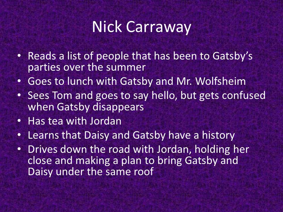 Nick Carraway Reads a list of people that has been to Gatsby's parties over the summer Goes to lunch with Gatsby and Mr.