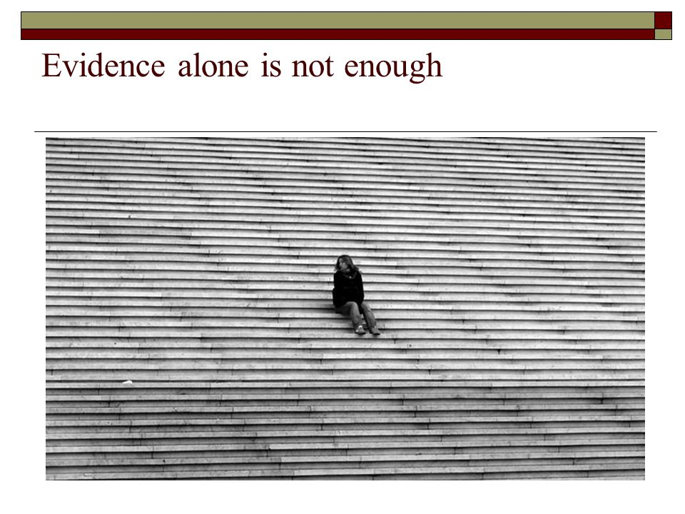Evidence alone is not enough