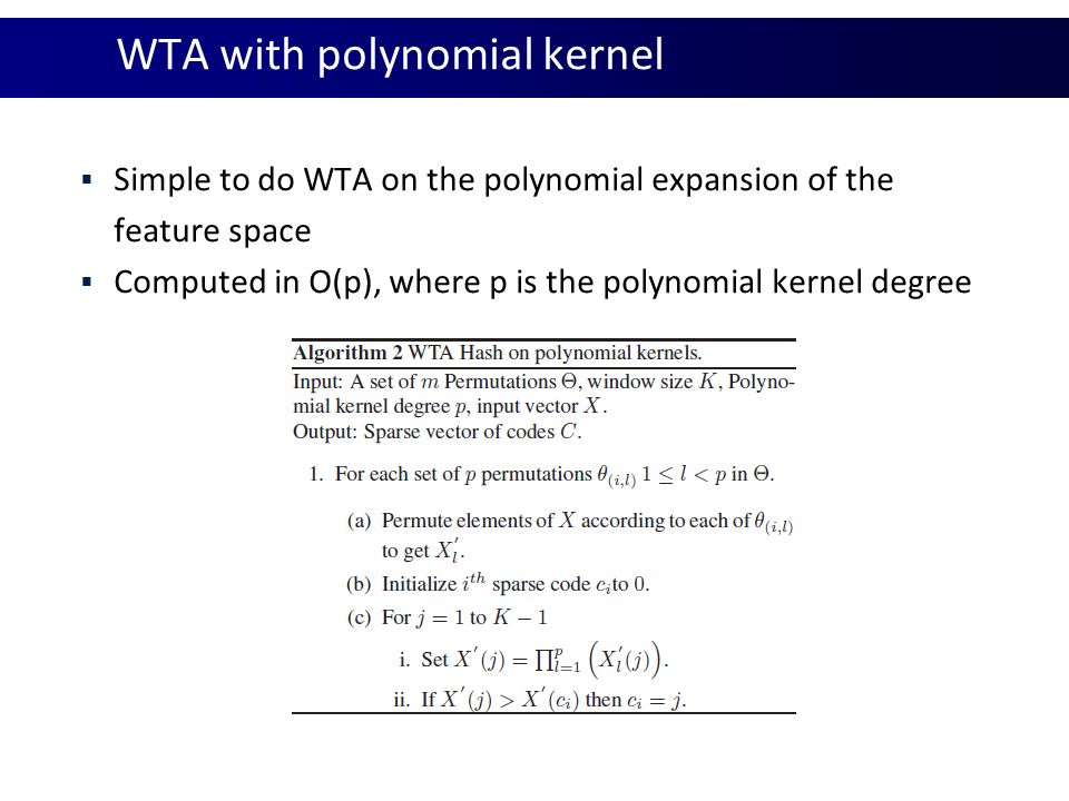 WTA with polynomial kernel  Simple to do WTA on the polynomial expansion of the feature space  Computed in O(p), where p is the polynomial kernel degree