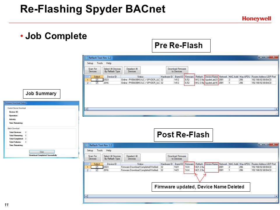 11 Re-Flashing Spyder BACnet Job Complete Firmware updated, Device Name Deleted Pre Re-Flash Post Re-Flash Job Summary